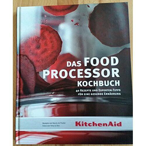 Veerle De Pooter - Das Food-processor Kochbuch: KitchenAid - Preis vom 07.09.2020 04:53:03 h