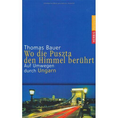 Thomas Bauer - Wo die Puszta den Himmel berührt: Auf Umwegen durch Ungarn - Preis vom 11.04.2021 04:47:53 h