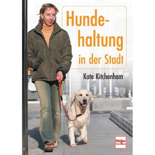 Kate Kitchenham - Hundehaltung in der Stadt - Preis vom 22.04.2021 04:50:21 h
