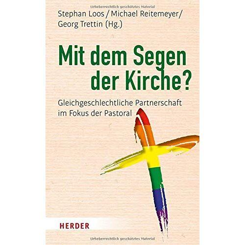 Loos, Dr. Stephan - Mit dem Segen der Kirche?: Gleichgeschlechtliche Partnerschaft im Fokus der Pastoral - Preis vom 01.12.2019 05:56:03 h