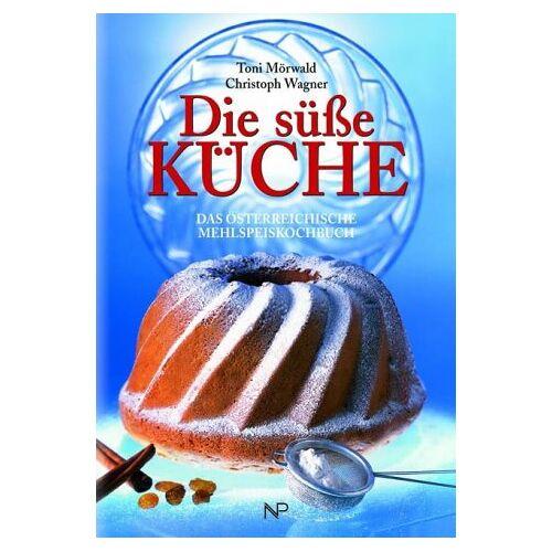 Toni Die süße Küche: Das österreichische Mehlspeiskochbuch - Preis vom 05.09.2020 04:49:05 h