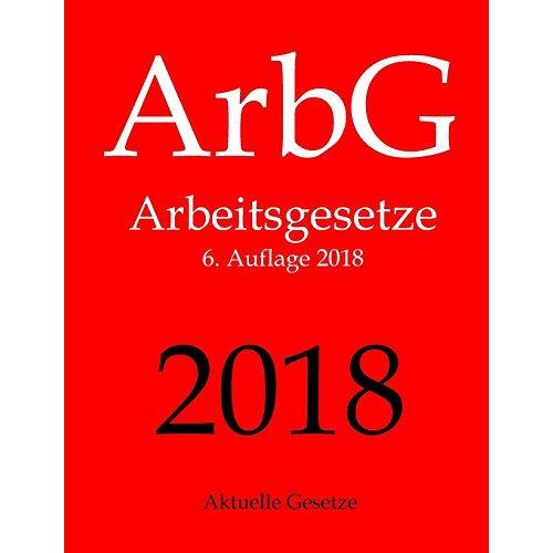Aktuelle Gesetze - ArbG, Arbeitsgesetze, Aktuelle Gesetze - Preis vom 05.05.2021 04:54:13 h