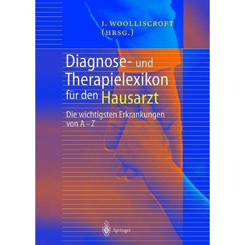 James Woolliscroft - Diagnose- und Therapielexikon für den Hausarzt: Die wichtigsten Erkrankungen von A - Z - Preis vom 22.10.2020 04:52:23 h