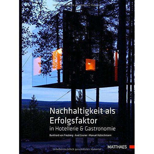 Burkhard Freyberg - Nachhaltigkeit als Erfolgsfaktor in Hotellerie & Gastronomie: Ein Praxisbuch für Hotellerie und Gastronomie - Preis vom 21.04.2021 04:48:01 h