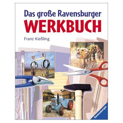 Franz Kießling - Das große Ravensburger Werkbuch - Preis vom 21.10.2020 04:49:09 h