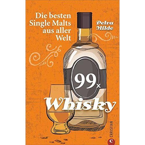 Petra Milde - Whisky-Führer: 99 x Whisky. Die besten Single Malts aus aller Welt. Ein Whisky-Buch über berühmte Whiskys und Newcomer weltweit. Whisky trinken leicht gemacht. - Preis vom 25.01.2021 05:57:21 h
