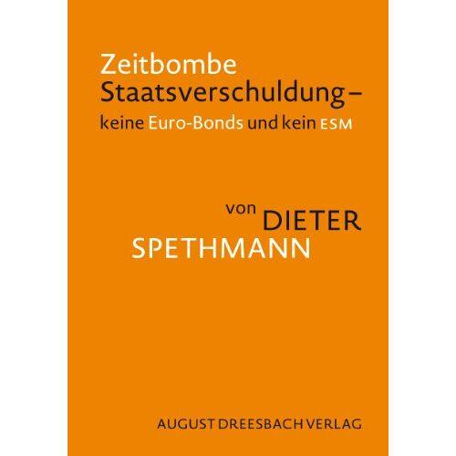 Dieter Spethmann - Zeitbombe Staatsverschuldung: Keine Euro-Bonds und kein ESM - Preis vom 20.10.2020 04:55:35 h