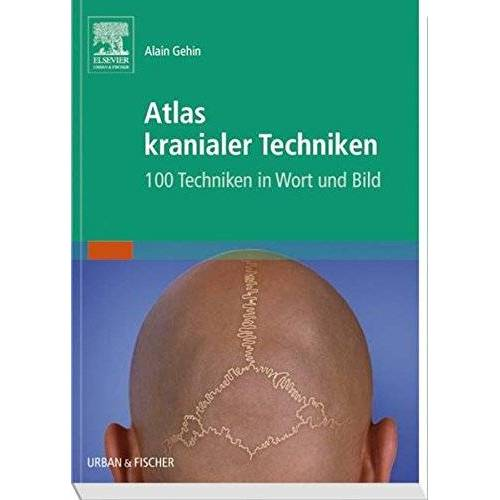 Alian Gehin - Atlas kranialer Techniken: 100 Techniken in Wort und Bild - Preis vom 24.01.2020 06:02:04 h