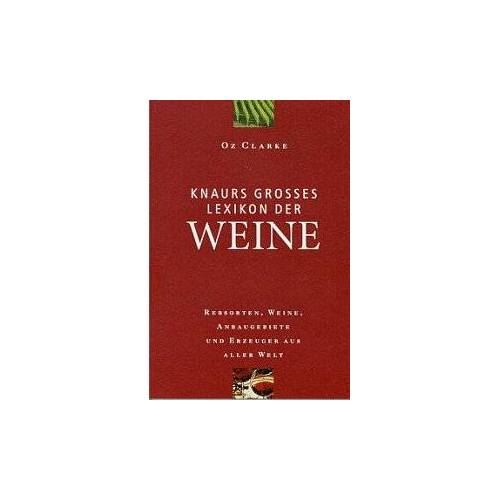 Oz Clarke - Knaurs Großes Lexikon der Weine. Rebsorten, Weine, Anbaugebiete und Erzeuger aus aller Welt - Preis vom 20.10.2020 04:55:35 h