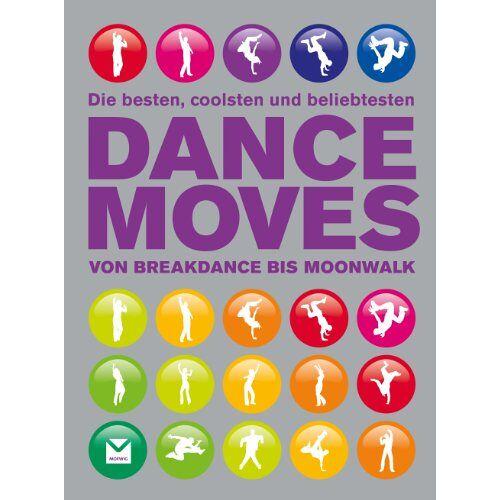 Matt Pagett - Dance Moves: von Breakdance bis Moonwalk - Preis vom 04.09.2020 04:54:27 h