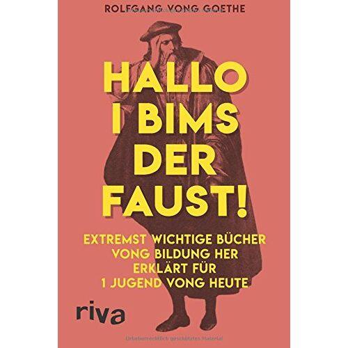 Rolfgang vong Goethe - Hallo i bims der Faust: Extremst wichtige Bücher vong Bildung her erklärt für 1 Jugend vong heute - Preis vom 28.02.2021 06:03:40 h