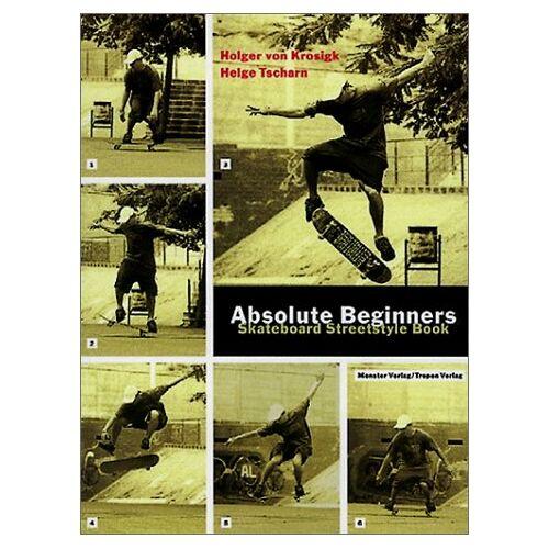 Krosigk, Holger von - Absolute Beginners. Skateboard Streetstyle Book - Preis vom 09.04.2021 04:50:04 h
