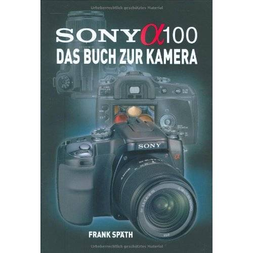 Frank Späth - SONY Alpha 100. Das Buch zur Kamera - Preis vom 15.05.2021 04:43:31 h