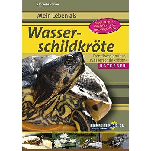 Danielle Rohrer - Mein Leben als Wasserschildkröte: Der etwas andere Wasserschildkröten-Ratgeber - Preis vom 05.09.2020 04:49:05 h