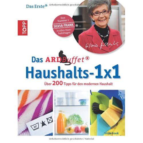Silvia Frank - Das ARD-Buffet Haushalts 1x1: Über 200 Tipps für den modernen Haushalt - Preis vom 12.05.2021 04:50:50 h