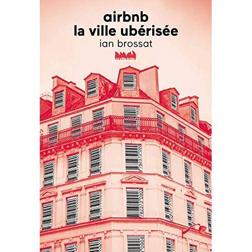 Ian Brossat - Airbnb ou la ville ubérisée - Preis vom 01.03.2021 06:00:22 h