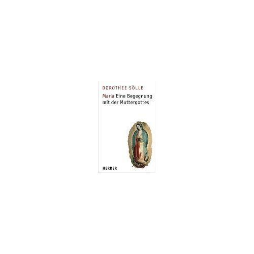Dorothee Sölle - Maria. Eine Begegnung mit der Muttergottes - Preis vom 22.01.2020 06:01:29 h