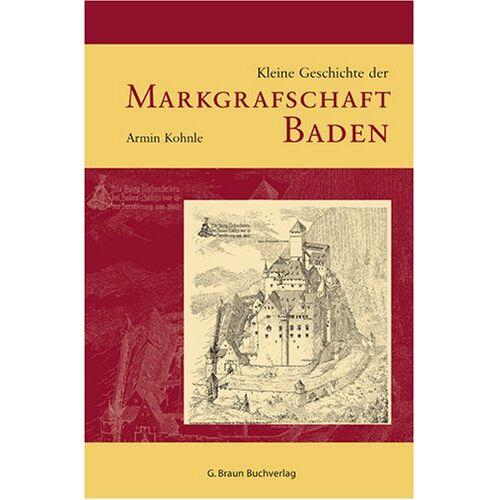 Armin Kohnle - Kleine Geschichte der Markgrafschaft Baden - Preis vom 09.05.2021 04:52:39 h
