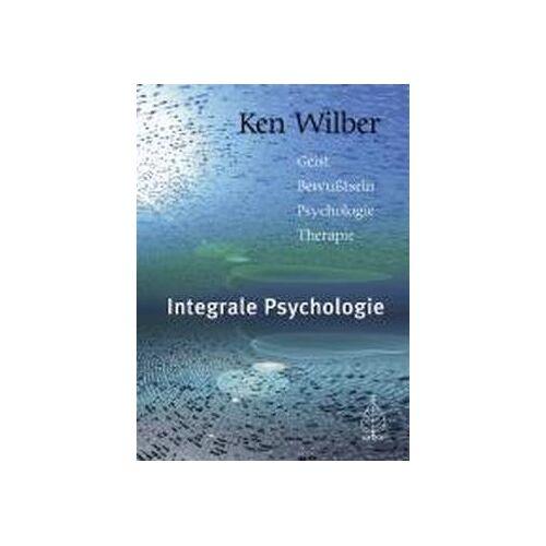 Ken Wilber - Integrale Psychologie: Geist-Bewußtsein-Psychologie-Therapie - Preis vom 25.02.2021 06:08:03 h