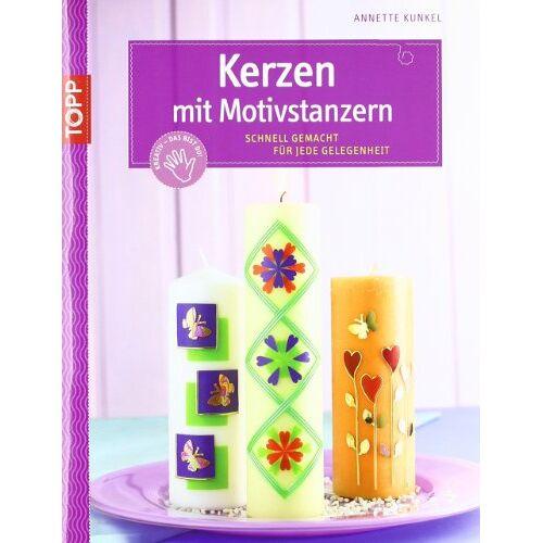 Annette Kunkel - Kerzen mit Motivstanzern: Schnell gemacht für jede Gelegenheit - Preis vom 24.02.2021 06:00:20 h