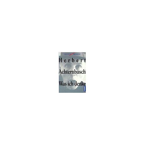 Herbert Achternbusch - Was ich denke - Preis vom 18.04.2021 04:52:10 h