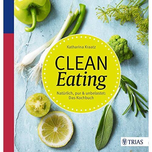 Katharina Kraatz - Clean Eating: Natürlich, pur & unbelastet: Das Kochbuch - Preis vom 15.04.2021 04:51:42 h