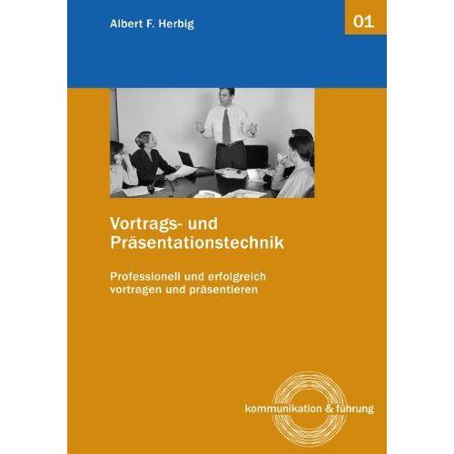 Herbig, Albert F. - Vortrags- und Präsentationstechnik: Erfolgreich und professionell vortragen und präsentieren - Preis vom 20.10.2020 04:55:35 h