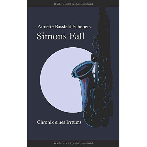 Annette Bassfeld-Schepers - Simons Fall: Chronik eines Irrtums - Preis vom 04.09.2020 04:54:27 h