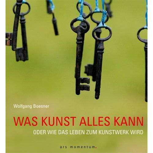 Wolfgang Boesner - Was Kunst alles kann: oder Wie das Leben zum Kunstwerk wird - Preis vom 04.09.2020 04:54:27 h