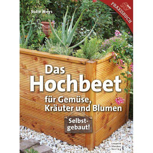 Sofie Meys - Das Hochbeet: Für Gemüse, Kräuter und Blumen - Preis vom 28.03.2020 05:56:53 h