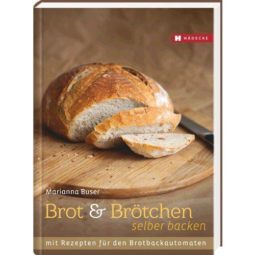 Marianna Buser - Brot und Brötchen selber backen: Mit Rezepten für den Brotbackautomaten - Preis vom 05.09.2020 04:49:05 h