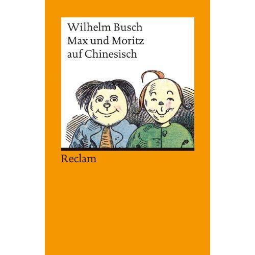 Wilhelm Busch - Max und Moritz auf Chinesisch: Chinesische Nachdichtung von Lü Xuan (Chin./Dt.) - Preis vom 23.06.2020 05:06:13 h
