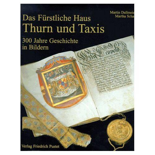 Martin Dallmeier - Das Fürstliche Haus Thurn und Taxis: 300 Jahre Geschichte in Bildern - Preis vom 20.10.2020 04:55:35 h