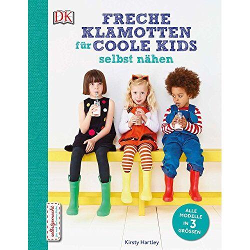 Kirsty Hartley - Freche Klamotten für coole Kids selbst nähen - Preis vom 09.12.2019 05:59:58 h