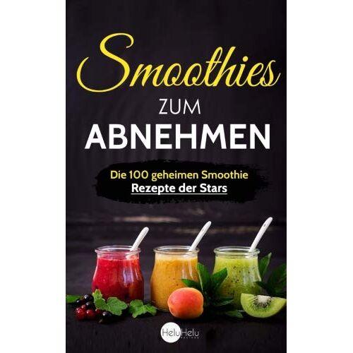 HeluHelu Recipes - Smoothies zum Abnehmen: Die 100 geheimen Smoothie Rezepte der Stars - Abnehmen, Entgiften und Entschlacken wie die Promis - Preis vom 02.10.2019 05:08:32 h