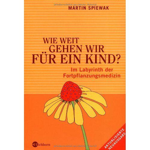 Martin Spiewak - Wie weit gehen wir für ein Kind?: Im Labyrinth der Fortpflanzungsmedizin - Preis vom 20.10.2020 04:55:35 h