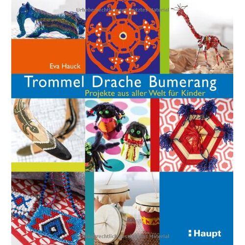 Eva Hauck - Trommel, Drache, Bumerang: Projekte aus aller Welt für Kinder - Preis vom 20.10.2020 04:55:35 h