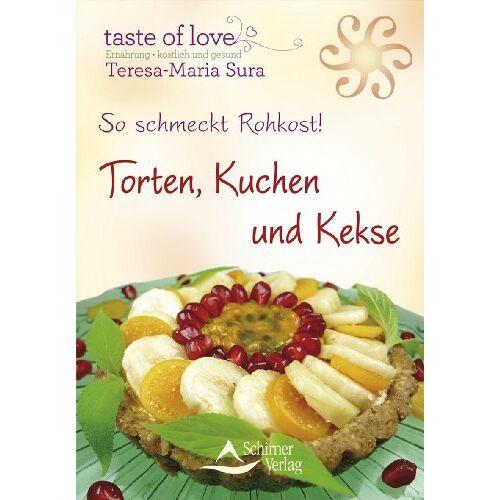 Teresa-Maria Sura - So schmeckt Rohkost! - Torten, Kuchen und Kekse - Preis vom 25.02.2021 06:08:03 h