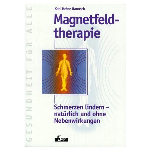 Karl-Heinz Hanusch - Magnetfeldtherapie : Schmerzen lindern - natürlich und ohne Nebenwirkungen. - Preis vom 20.10.2020 04:55:35 h
