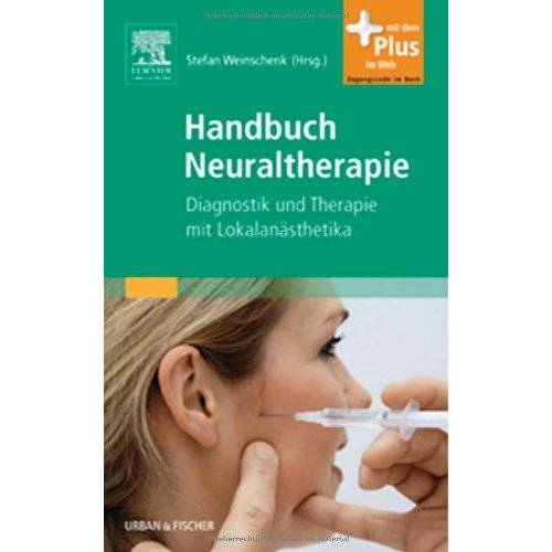 Stefan Weinschenk - Handbuch Neuraltherapie: Diagnostik und Therapie mit Lokalanästhetika- mit Zugang zum Elsevier-Portal - Preis vom 10.05.2021 04:48:42 h