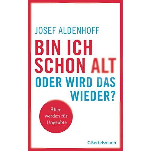 Josef Aldenhoff - Bin ich schon alt - oder wird das wieder?: Älter werden für Ungeübte - Preis vom 18.04.2021 04:52:10 h