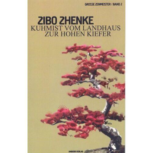 Zibo Zhenke - Kuhmist vom Landhaus zur Hohen Kiefer: Zen in der Kunst des Denkens. Worte eines chinesischen Zen-Meisters - Preis vom 04.10.2020 04:46:22 h