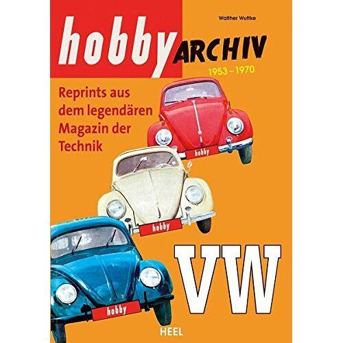 Walther Wuttke - Hobby Archiv VW: Reprint aus dem legendären Magazin der Technik 1953-1970 - Preis vom 21.10.2020 04:49:09 h