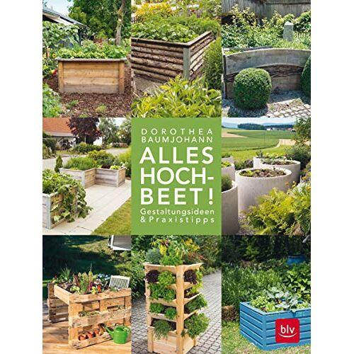 Dorothea Baumjohann - Alles Hochbeet!: Gestaltungsideen & Praxistipps (BLV) - Preis vom 20.10.2020 04:55:35 h