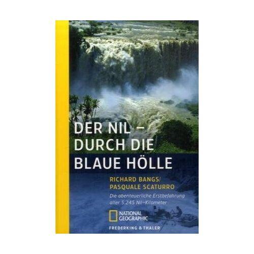 Richard Bangs - Der Nil - Durch die blaue Hölle: Die abenteuerliche Erstbefahrung aller 5245 Nil-Kilometer - Preis vom 17.04.2021 04:51:59 h