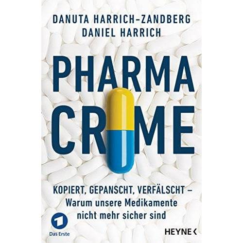 Daniel Harrich - Pharma-Crime: Kopiert, gepanscht, verfälscht - Warum unsere Medikamente nicht mehr sicher sind - Preis vom 01.03.2021 06:00:22 h