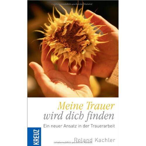 Roland Meine Trauer wird dich finden!: Ein neuer Ansatz in der Trauerarbeit - Preis vom 10.05.2021 04:48:42 h