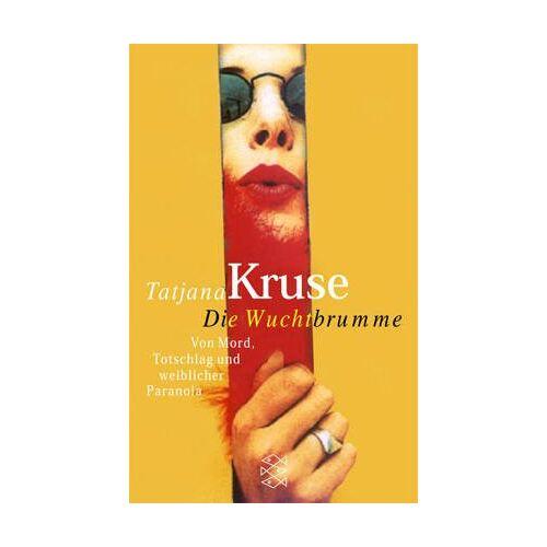 Tatjana Kruse - Die Wuchtbrumme. Von Mord, Totschlag und weiblicher Paranoia. - Preis vom 21.10.2020 04:49:09 h