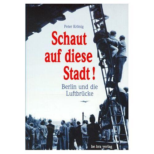 Peter Krönig - Schaut auf diese Stadt. Berlin und die Luftbrücke - Preis vom 06.09.2020 04:54:28 h