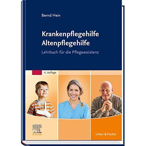 Bernd Hein - Krankenpflegehilfe Altenpflegehilfe: Lehrbuch für die Pflegeassistenz - Preis vom 09.04.2021 04:50:04 h